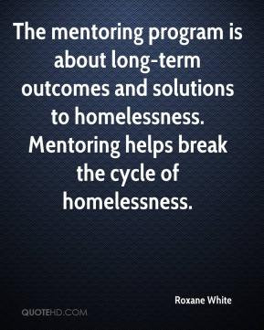 Roxane White - The mentoring program is about long-term outcomes and ...