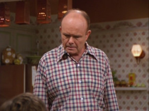 Former Chief Naval Officer Red Forman has a way with words. Portrayed ...