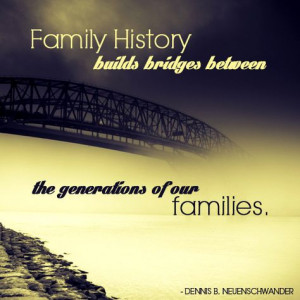 Family history builds bridges between the generations of our families ...