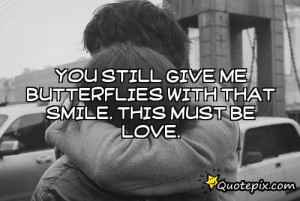 You Give Me Butterflies Quotes You still give me butterflies
