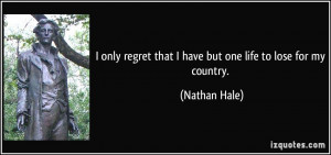 only regret that I have but one life to lose for my country ...