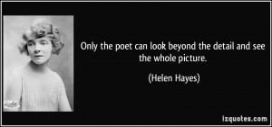 Only the poet can look beyond the detail and see the whole picture ...