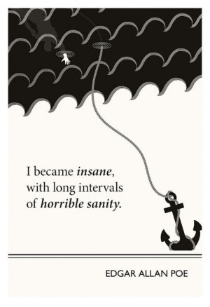 become insane, with long intervals of horrible sanity.
