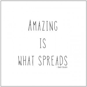 Amazing is What Spreads. Marketing quote by Seth Godin via ...
