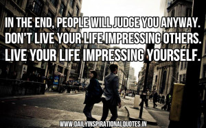 ... -otherslive-your-life-impressing-yourself-inspirational-quote