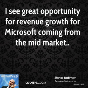 see great opportunity for revenue growth for Microsoft coming from ...