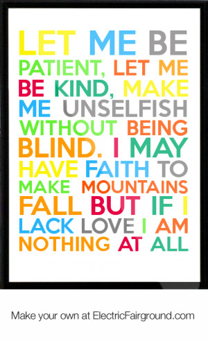 Let me be patient, let me be kind, make me unselfish without being ...