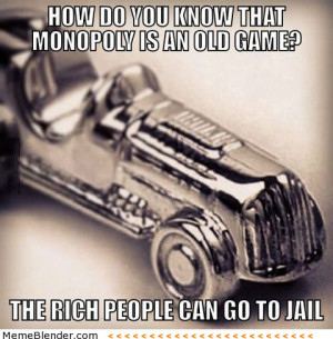 ... you-know-that-monopoly-is-an-old-game-the-rich-people-can-go-to-jail