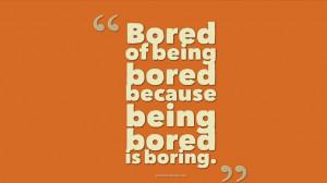 Boredom Quotes - Boredom Quotes Pictures