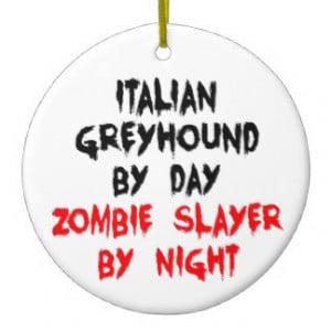 Zombie Slayer Italian Greyhound Dog Ornaments