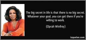 ... goal, you can get there if you're willing to work. - Oprah Winfrey