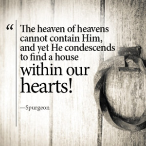 ... He condescends to find a house within our hearts!
