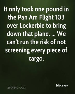 Ed Markey - It only took one pound in the Pan Am Flight 103 over ...