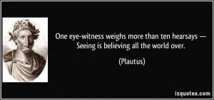 One eye-witness weighs more than ten hearsays — Seeing is believing ...