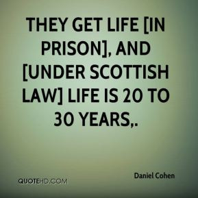 ... get life [in prison], and [under Scottish law] life is 20 to 30 years