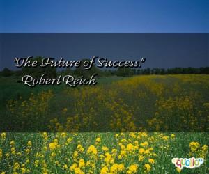 The Future of Success. -Robert Reich