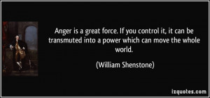 Anger is a great force. If you control it, it can be transmuted into a ...