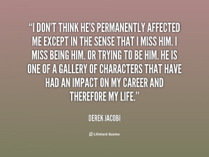 don't think he's permanently affected me except in the sense that I ...