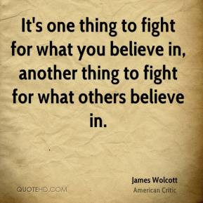 one thing to fight for what you believe in, another thing to fight ...