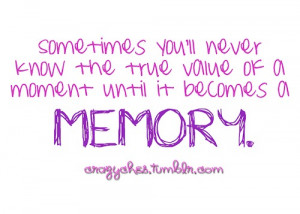Sometimes You'll never know the true value of a moment until it ...