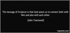 ... us to connect both with Him and also with each other. - John Townsend