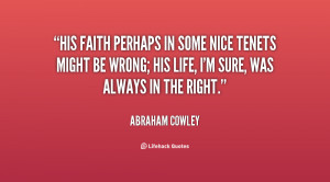His faith perhaps in some nice tenets might be wrong; his life, I'm ...