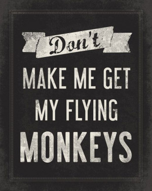 Don't Make Me Get My Flying Monkeys funny wall by PrintRevolution, $15 ...