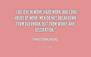 quote-Charles-Evans-Hughes-i-believe-in-work-hard-work-and-221220.png