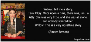 Willow: Tell me a story. Tara: Okay. Once upon a time, there was, um ...