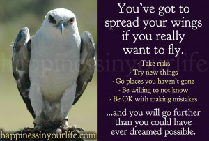 You've got to spread your wings if you really want to fly.