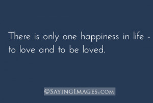 ... Is Only One Happiness In Life To Love And To Be Loved - Love Quote