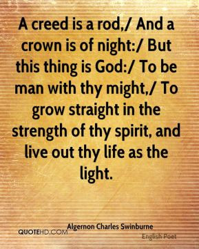 Algernon Charles Swinburne - A creed is a rod,/ And a crown is of ...