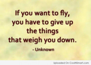 If You Want To Fly You Have To Give Up The Things That Weigh You Down