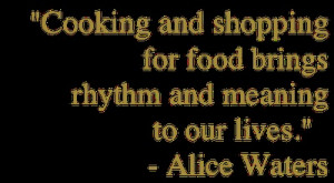 ... Quotes, Food Goddesses, Cooking Quotes, Quotes Alicewat, Alice Waters