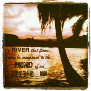 River, Kaua'i @ sunset, taken by my brother with a quote from him ...