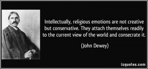 Intellectually, religious emotions are not creative but conservative ...