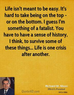 richard-m-nixon-president-life-isnt-meant-to-be-easy-its-hard-to-take ...
