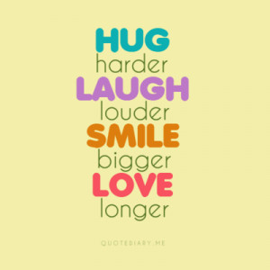 found on http quotediary me post 7008122196 hug laugh smile love