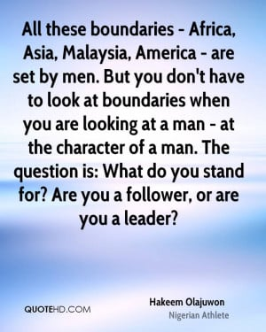 ... character of a man. The question is: What do you stand for? Are you a