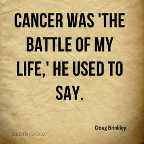 Doug Brinkley - Cancer was 'the battle of my life,' he used to say.