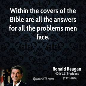 ronald-reagan-quote-within-the-covers-of-the-bible-are-all-the-answers ...