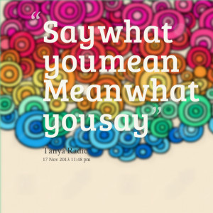 Quotes Picture: say what you mean mean what you say