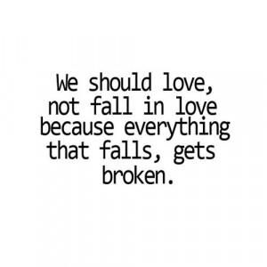 heartbroken,love,fall in love,broken,quote,true,words to live by