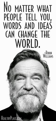Robin Williams Quote: No matter what people tell you, words and ideas ...