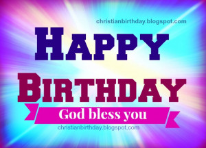 Happy Birthday. God has blessed you. free christian card for birthday ...