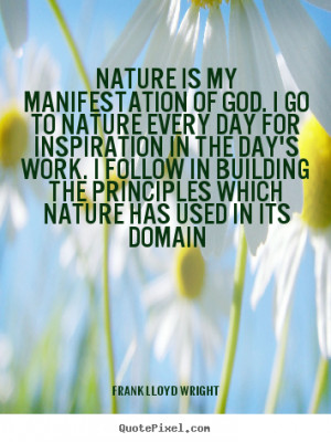 Inspirational quotes - Nature is my manifestation of god. i go to ...