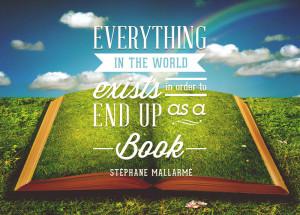 ... end up as a book. - Stéphane Mallarmé {Inspirational Reading Quotes