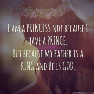 am a princess not because I have a prince. But because my father is ...