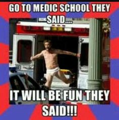 Haha yep, paramedic school ain't easy... More