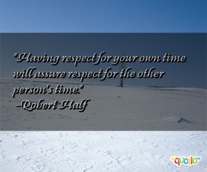 Having respect for your own time will assure respect for the other ...